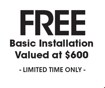 FREE Basic Installation. Valued at $600. LIMITED TIME ONLY.