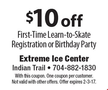 $10 off First-Time Learn-to-Skate Registration or Birthday Party. With this coupon. One coupon per customer. Not valid with other offers. Offer expires 2-3-17.