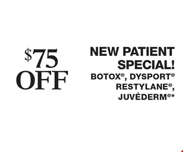 $75off new patient special!Botox, DysportRESTYLANE, juvederm*. Cannot be combined with any other coupons, specials, promotions or prior purchases. Can be used by new/existing patients for new areas of treatment only. Applies to first treatment or on full packages. Expires 3/24/17.