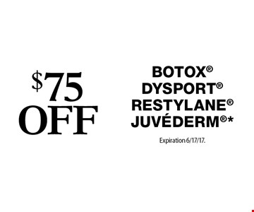 $75 off Botox®, Dysport®, Restylane®, Juvederm®*. Expiration 6/17/17. Offers cannot be combined with any other coupons, specials or promotions or prior purchases. Carry no cash value.