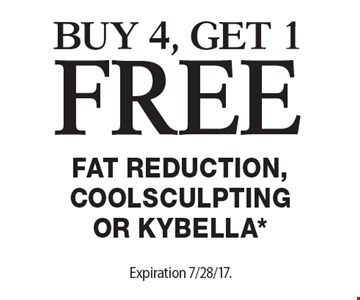 Free Fat Reduction, Coolsculpting or Kybella*. Buy 4, get 1free. Expiration 7/28/17. Offers cannot be combined with any other coupons, specials or promotions or prior purchases, carry no cash value.