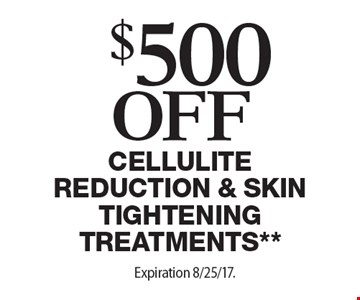 $500 Off Cellulite Reduction & Skin tightening treatments**. Offers cannot be combined with any other coupons, specials or promotions or prior purchases, carry no cash value. Applicable towards treatment packages values at $1500 or more. Expiration 8/25/17.