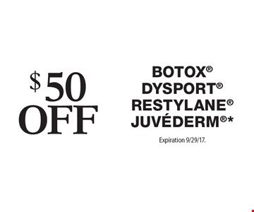 $50 Off Botox Dysport Restylane Juvederm*. Offers cannot be combined with any other coupons, specials or promotions or prior purchases, carry no cash value. Expiration 9/29/17.