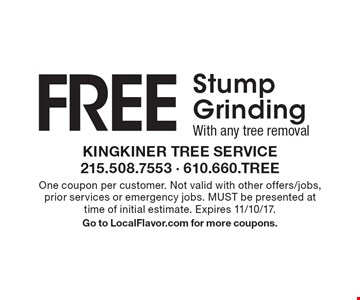 FREE Stump Grinding with any tree removal. One coupon per customer. Not valid with other offers/jobs, prior services or emergency jobs. MUST be presented at time of initial estimate. Expires 11/10/17. Go to LocalFlavor.com for more coupons.