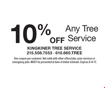10%OFF Any Tree Service. One coupon per customer. Not valid with other offers/jobs, prior services or emergency jobs. MUST be presented at time of initial estimate. Expires 6-9-17.