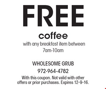 Free coffee with any breakfast item between 7am-10am. With this coupon. Not valid with other offers or prior purchases. Expires 12-9-16.