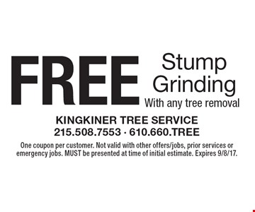 FREE Stump Grinding With any tree removal. One coupon per customer. Not valid with other offers/jobs, prior services or emergency jobs. MUST be presented at time of initial estimate. Expires 9/8/17.