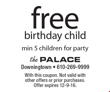 free birthday child, min 5 children for party. With this coupon. Not valid with other offers or prior purchases. Offer expires 12-9-16.