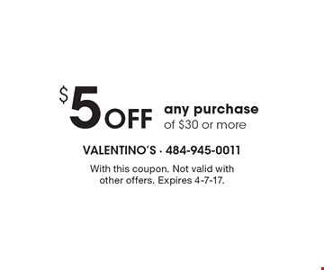 $5 Off any purchase of $30 or more. With this coupon. Not valid with other offers. Expires 4-7-17.