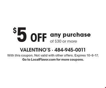 $5 Off any purchase of $30 or more. With this coupon. Not valid with other offers. Expires 10-6-17. Go to LocalFlavor.com for more coupons.