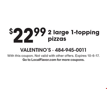 $22.99 2 large 1-topping pizzas. With this coupon. Not valid with other offers. Expires 10-6-17. Go to LocalFlavor.com for more coupons.