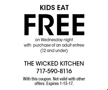 KIDS EAT Free on Wednesday night with purchase of an adult entree (12 and under). With this coupon. Not valid with other offers. Expires 1-13-17.