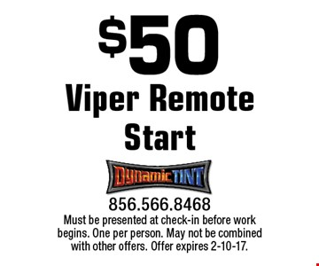 $50 off Viper Remote Start. Must be presented at check-in before work begins. One per person. May not be combined with other offers. Offer expires 2-10-17.
