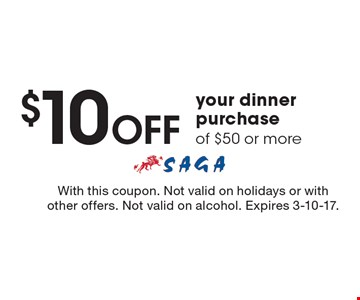 $10 OFF your dinner purchase of $50 or more. With this coupon. Not valid on holidays or with other offers. Not valid on alcohol. Expires 3-10-17.