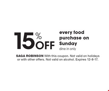 15% OFF every food purchase on Sunday dine in only. SAGA ROBINSON With this coupon. Not valid on holidays or with other offers. Not valid on alcohol. Expires 12-8-17.