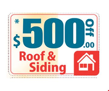 $500 off roof & siding. Limit on per household. May not be combined with any other coupon. Please present the coupon after an estimate has been given. Call for details.