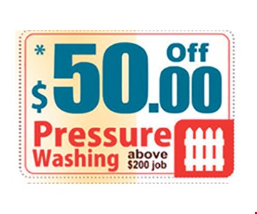 $50 off pressure washing above $200 job. Limit on per household. May not be combined with any other coupon. Please present the coupon after an estimate has been given. Call for details.