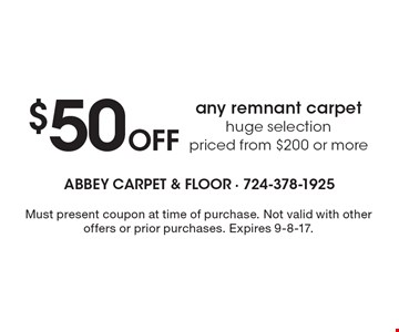 $50 Off any remnant carpet huge selection priced from $200 or more. Must present coupon at time of purchase. Not valid with other offers or prior purchases. Expires 9-8-17.