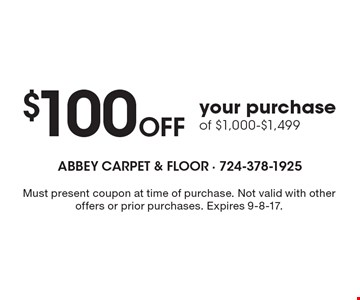 $100 Off your purchase of $1,000-$1,499. Must present coupon at time of purchase. Not valid with other offers or prior purchases. Expires 9-8-17.