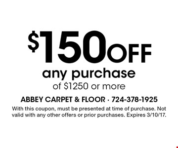 $150 Off any purchase of $1250 or more. With this coupon, must be presented at time of purchase. Not valid with any other offers or prior purchases. Expires 3/10/17.