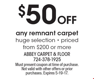 $50 Off any remnant carpet. Huge selection. Priced from $200 or more. Must present coupon at time of purchase. Not valid with other offers or prior purchases. Expires 5-19-17.