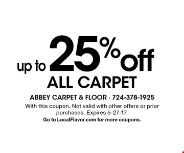 up to 25% off ALL CARPET. With this coupon. Not valid with other offers or prior purchases. Expires 5-27-17. Go to LocalFlavor.com for more coupons.
