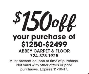 $150 off your purchase of $1250-$2499. Must present coupon at time of purchase. Not valid with other offers or prior purchases. Expires 11-10-17.