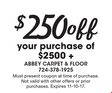 $250 off your purchase of $2500 +. Must present coupon at time of purchase. Not valid with other offers or prior purchases. Expires 11-10-17.