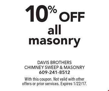 10% off all masonry. With this coupon. Not valid with other offers or prior services. Expires 1/22/17.