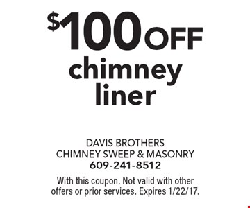 $100 off chimney liner. With this coupon. Not valid with other offers or prior services. Expires 1/22/17.
