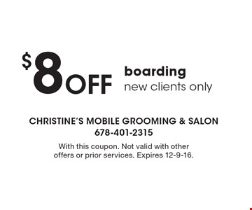 $8 Off boarding. New clients only. With this coupon. Not valid with other offers or prior services. Expires 12-9-16.