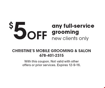 $5 Off any full-service grooming. New clients only. With this coupon. Not valid with other offers or prior services. Expires 12-9-16.