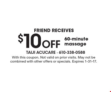 friend receIves $10 Off 60-minute massage. With this coupon. Not valid on prior visits. May not be combined with other offers or specials. Expires 1-31-17.