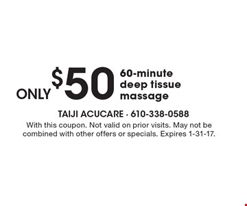 only $50 60-minute deep tissue massage. With this coupon. Not valid on prior visits. May not be combined with other offers or specials. Expires 1-31-17.