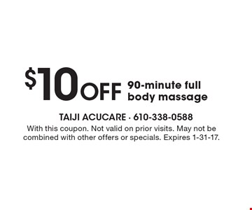 $10 Off 90-minute full body massage. With this coupon. Not valid on prior visits. May not be combined with other offers or specials. Expires 1-31-17.