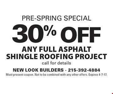 Pre-spring special- 30% off any full asphalt shingle roofing project. Call for details. Must present coupon. Not to be combined with any other offers. Expires 4-7-17.