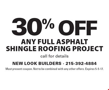 30% off any full asphalt shingle roofing project. Call for details. Must present coupon. Not to be combined with any other offers. Expires 5-5-17.