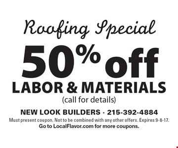 Roofing Special. 50% off labor & materials (call for details). Must present coupon. Not to be combined with any other offers. Expires 9-8-17. Go to LocalFlavor.com for more coupons.