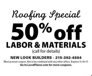 Roofing Special 50% off Labor & Materials (call for details). Must present coupon. Not to be combined with any other offers. Expires 11-10-17. Go to LocalFlavor.com for more coupons.
