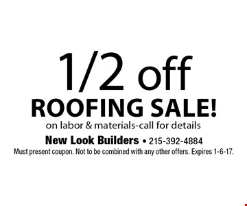 1/2 off roofing sale! on labor & materials-call for details. Must present coupon. Not to be combined with any other offers. Expires 1-6-17.