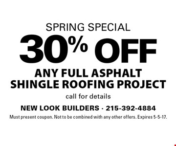 Spring Special. 30% off any full asphalt shingle roofing project. Call for details. Must present coupon. Not to be combined with any other offers. Expires 5-5-17.
