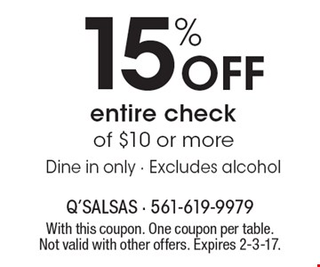 15% Off entire check of $10 or more. Dine in only. Excludes alcohol. With this coupon. One coupon per table. Not valid with other offers. Expires 2-3-17.