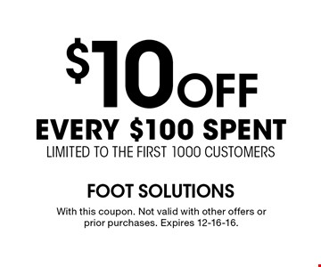 $10 Off every $100 spent limited to the first 1000 customers. With this coupon. Not valid with other offers or prior purchases. Expires 12-16-16.