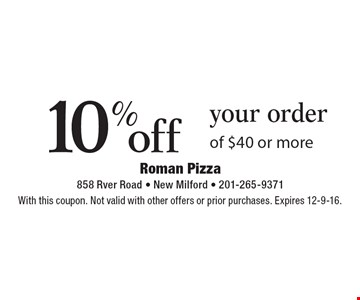 10% off your order of $40 or more. With this coupon. Not valid with other offers or prior purchases. Expires 12-9-16.