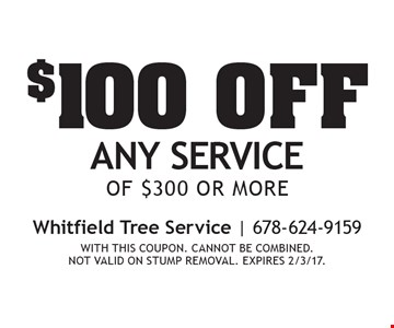 $100 off any service of $300 or more. With this coupon. Cannot be combined. Not valid on stump removal. expires 2/3/17.