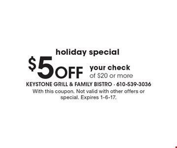 Holiday special. $5 off your check of $20 or more. With this coupon. Not valid with other offers or special. Expires 1-6-17.
