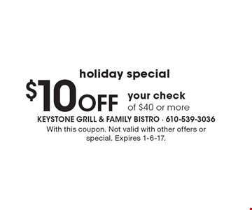 Holiday special. $10 off your check of $40 or more. With this coupon. Not valid with other offers or special. Expires 1-6-17.