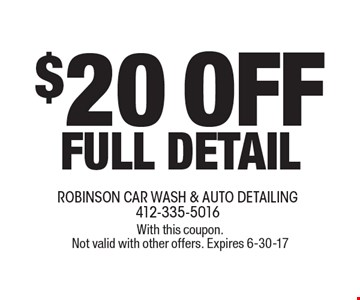 $20 OFF FULL DETAIL. With this coupon. Not valid with other offers. Expires 6-30-17.