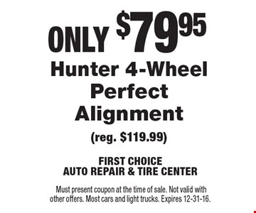 ONLY $79.95 Hunter 4-Wheel Perfect Alignment (reg. $119.99). Must present coupon at the time of sale. Not valid with other offers. Most cars and light trucks. Expires 12-31-16.