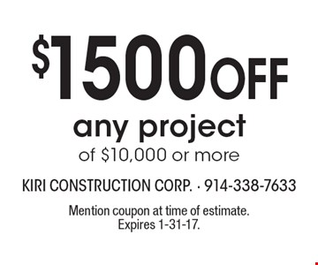$1500 Off any project of $10,000 or more. Mention coupon at time of estimate. Expires 1-31-17.
